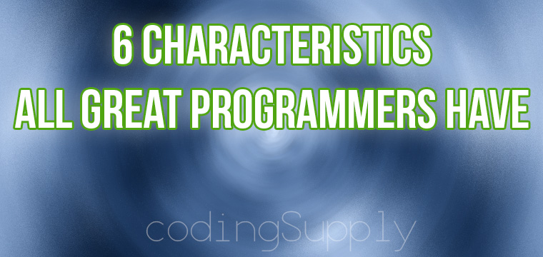 6 Characteristics All Great Programmers Have